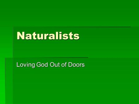 Naturalists Loving God Out of Doors. NATURALISTS HELP US WORSHIP THROUGH THE APPRECIATION OF THE BEAUTY AND WONDER OF GOD'S CREATION.