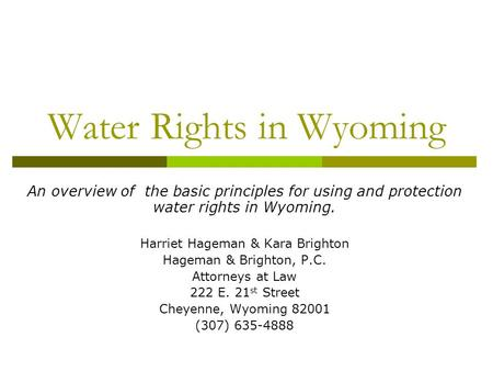 Water Rights in Wyoming An overview of the basic principles for using and protection water rights in Wyoming. Harriet Hageman & Kara Brighton Hageman &