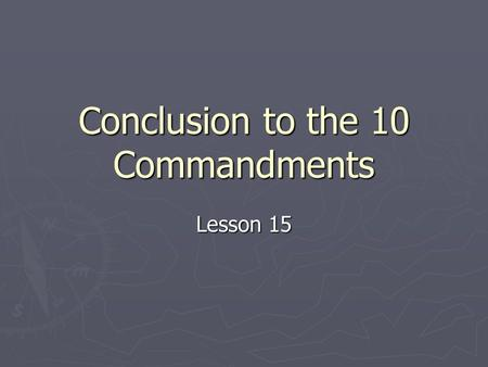 "Conclusion to the 10 Commandments Lesson 15 What does God demand? ► Matthew 22:37-39 (NIV) 37 Jesus replied: ""'Love the Lord your God with all your heart."