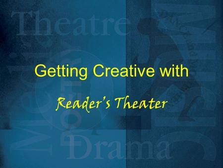 Getting Creative with Reader's Theater. GETTING CREATIVE with READERS' THEATRE No memorization – scripts are held No sets No full costumes Easier to present.