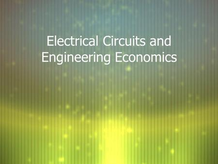 Electrical Circuits and Engineering Economics. Electrical Circuits F Interconnection of electrical components for the purpose of either generating and.