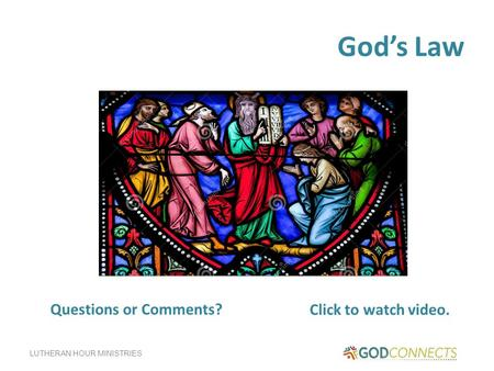 LUTHERAN HOUR MINISTRIES God's Law Click to watch video Questions or Comments? Click to watch video.