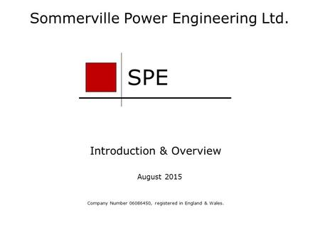 Sommerville Power Engineering Ltd. Introduction & Overview Company Number 06086450, registered in England & Wales. SPE August 2015.