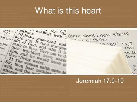 "What is this heart Jeremiah 17:9-10. Jeremiah 17:9 ESV ""The heart is deceitful above all things, and desperately sick; who can understand it?"" NIV ""The."