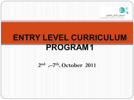 2 nd.–7 th. October 2011 1 ENTRY LEVEL CURRICULUM PROGRAM 1.