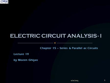 Chapter 15 – Series & Parallel ac Circuits Lecture 19 by Moeen Ghiyas 11/10/2015 1.