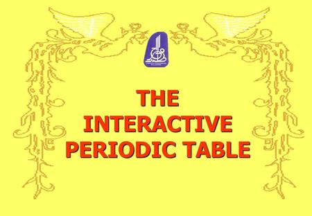 THE INTERACTIVE PERIODIC TABLE ABSTRACT The Interactive Periodic Table module is designed based on the Smart School teaching and learning concept. This.