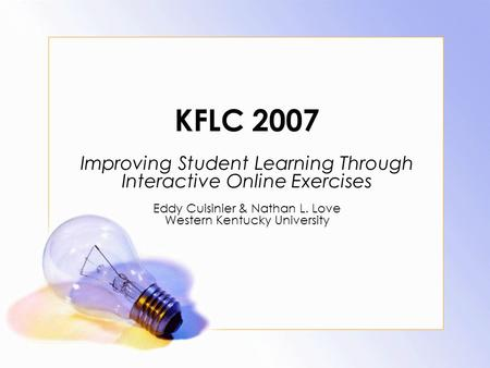 KFLC 2007 Improving Student Learning Through Interactive Online Exercises Eddy Cuisinier & Nathan L. Love Western Kentucky University.