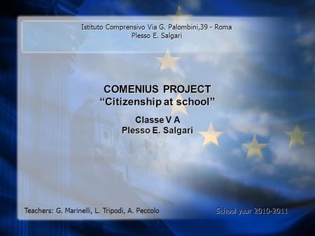 "Istituto Comprensivo Via G. Palombini,39 - Roma Plesso E. Salgari COMENIUS PROJECT ""Citizenship at school"" Classe V A Plesso E. Salgari Teachers: G. Marinelli,"