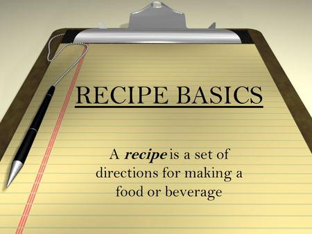 RECIPE BASICS A recipe is a set of directions for making a food or beverage.