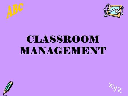 CLASSROOM MANAGEMENT. Establish a Routine Explain what to do at each center Explain how and when to set up and clean up each center Explain how and when.