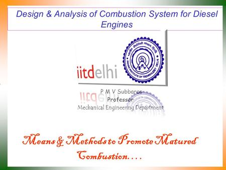 Design & Analysis of Combustion System for Diesel Engines P M V Subbarao Professor Mechanical Engineering Department Means & Methods to Promote Matured.