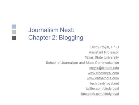 Journalism Next: Chapter 2: Blogging Cindy Royal, Ph.D Assistant Professor Texas State University School of Journalism and Mass Communication