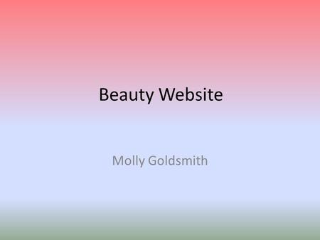 Beauty Website Molly Goldsmith. Website structure Home Latest News About us Blog Images.