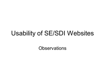 Usability of SE/SDI Websites Observations. Good News Most people Like Most things On Most of our Websites.