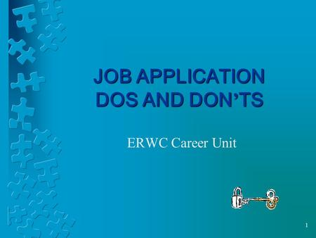 1 JOB APPLICATION DOS AND DON ' TS ERWC Career Unit.