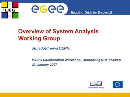 Enabling Grids for E-sciencE Overview of System Analysis Working Group Julia Andreeva CERN, WLCG Collaboration Workshop, Monitoring BOF session 23 January.