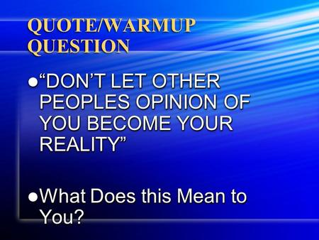 "QUOTE/WARMUP QUESTION ""DON'T LET OTHER PEOPLES OPINION OF YOU BECOME YOUR REALITY"" ""DON'T LET OTHER PEOPLES OPINION OF YOU BECOME YOUR REALITY"" What Does."
