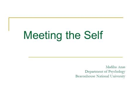 Madiha Anas Department of Psychology Beaconhouse National University Meeting the Self.