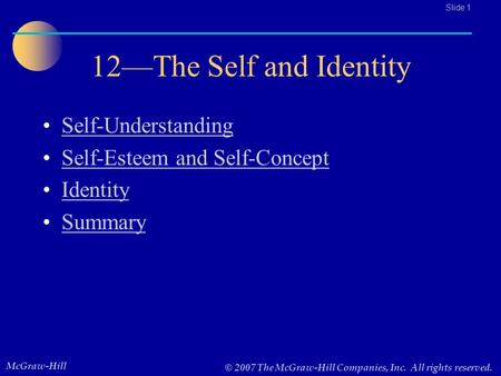 McGraw-Hill © 2007 The McGraw-Hill Companies, Inc. All rights reserved.. Slide 1 12—The Self and Identity Self-Understanding Self-Esteem and Self-Concept.