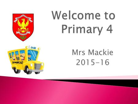 Mrs Mackie 2015-16. Our Expectations  Now that the pupils are in Primary 4, there will be an expectation that all children respect the environment in.