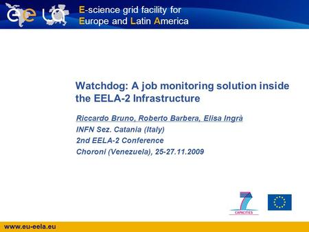 Www.eu-eela.eu E-science grid facility for Europe and Latin America Watchdog: A job monitoring solution inside the EELA-2 Infrastructure Riccardo Bruno,