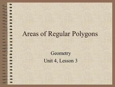 Areas of Regular Polygons Geometry Unit 4, Lesson 3.