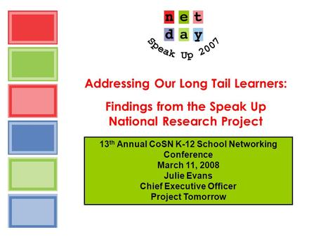 Addressing Our Long Tail Learners: Findings from the Speak Up National Research Project 13 th Annual CoSN K-12 School Networking Conference March 11, 2008.