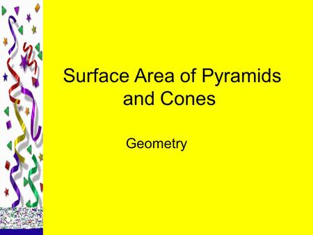 Surface Area of Pyramids and Cones Geometry. pyramids A regular pyramid has a regular polygon for a base and its height meets the base at its center.