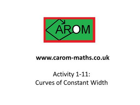 Activity 1-11: Curves of Constant Width www.carom-maths.co.uk.