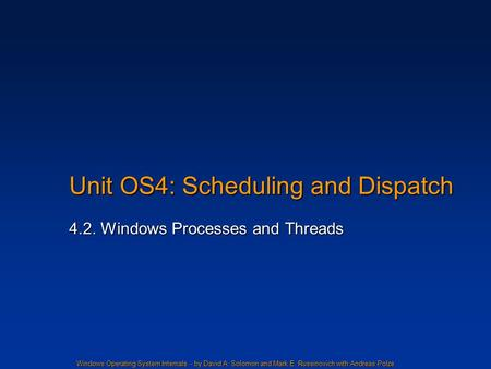 Windows Operating System Internals - by David A. Solomon and Mark E. Russinovich with Andreas Polze Unit OS4: Scheduling and Dispatch 4.2. Windows Processes.