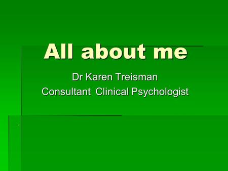 All about me Dr Karen Treisman Consultant Clinical Psychologist.