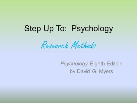 Step Up To: Psychology Research Methods Psychology, Eighth Edition by David G. Myers.