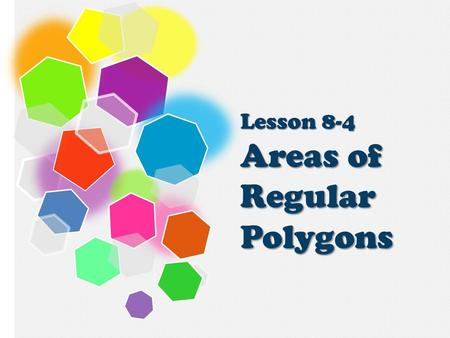 Lesson 8-4 Areas of Regular Polygons. In this lesson you will… ● Discover the area formula for regular polygons Areas of Regular Polygons.