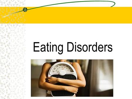 Eating Disorders. Statistics Over one-half of teenage girls and one-third of teenaged boys use unhealthy weight control behaviors such as skipping meals,