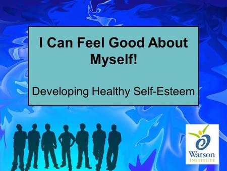 I Can Feel Good About Myself! Developing Healthy Self-Esteem.