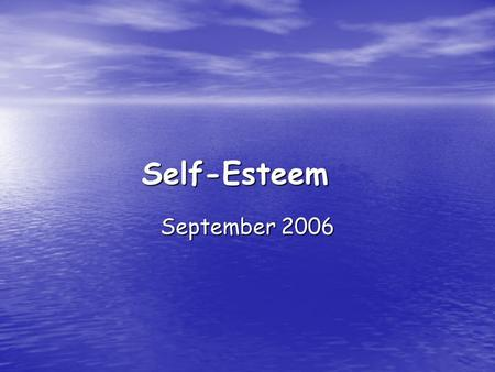 Self-Esteem September 2006. How to estimate yourself Do I like myself? Do I like myself? Do I think I'm a good human being? Do I think I'm a good human.