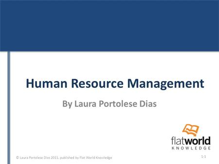 © Laura Portolese Dias 2011, published by Flat World Knowledge Human Resource Management By Laura Portolese Dias 1-1.
