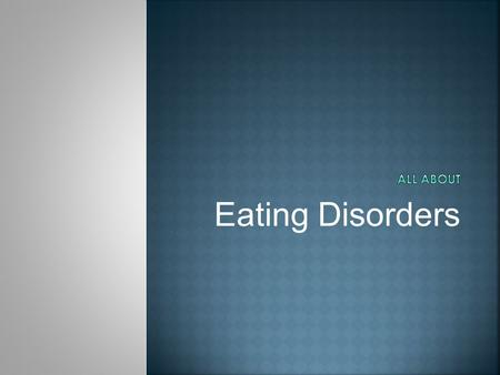 Eating Disorders.  A psychological disease of the body in which someone obsesses over his/her intake of food as a way of gaining some control in his/her.