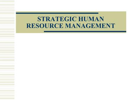 "STRATEGIC HUMAN RESOURCE MANAGEMENT. DISCUSSION What is meant by the term ""Strategic Human Resource Management"" and how has it been used to study the."
