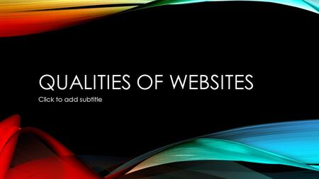 QUALITIES OF WEBSITES Click to add subtitle. GOOD DESIGN QUALITIES Good use of colour!!!!!! -use primary colours that mix well -set the mood (with the.