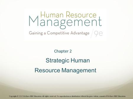 Chapter 2 Strategic Human Resource Management Copyright © 2015 McGraw-Hill Education. All rights reserved. No reproduction or distribution without the.
