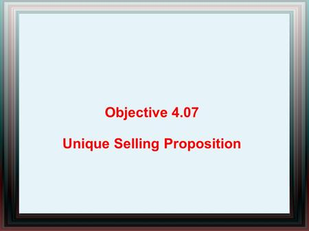 Objective 4.07 Unique Selling Proposition. What is a USP? A unique selling proposition (USP) is a description of the qualities that are unique to a particular.
