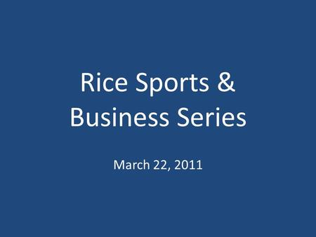 "Rice Sports & Business Series March 22, 2011. Lessons From Sports ""We did it for each other"" ""I love these guys"""