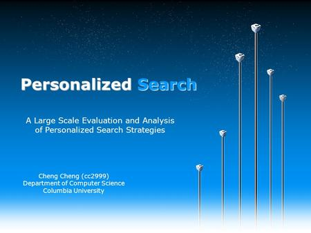 Personalized Search Cheng Cheng (cc2999) Department of Computer Science Columbia University A Large Scale Evaluation and Analysis of Personalized Search.