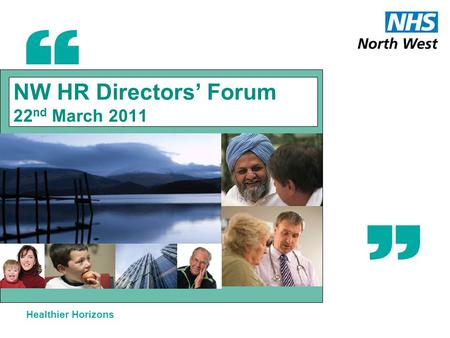 Healthier Horizons NW HR Directors' Forum 22 nd March 2011.