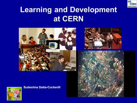 Learning and Development at CERN Sudeshna Datta-Cockerill.