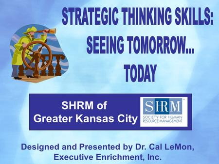 Designed and Presented by Dr. Cal LeMon, Executive Enrichment, Inc. SHRM of Greater Kansas City.