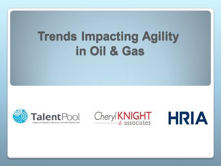 Trends Impacting Agility in Oil & Gas 1. AGENDA External Drivers Big Trends Impacting Agility in HR How will HR Respond? 2.