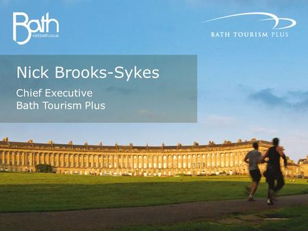 Nick Brooks-Sykes Chief Executive Bath Tourism Plus.